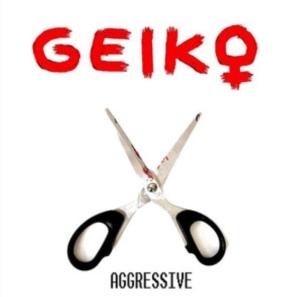 Geiko - Aggressive